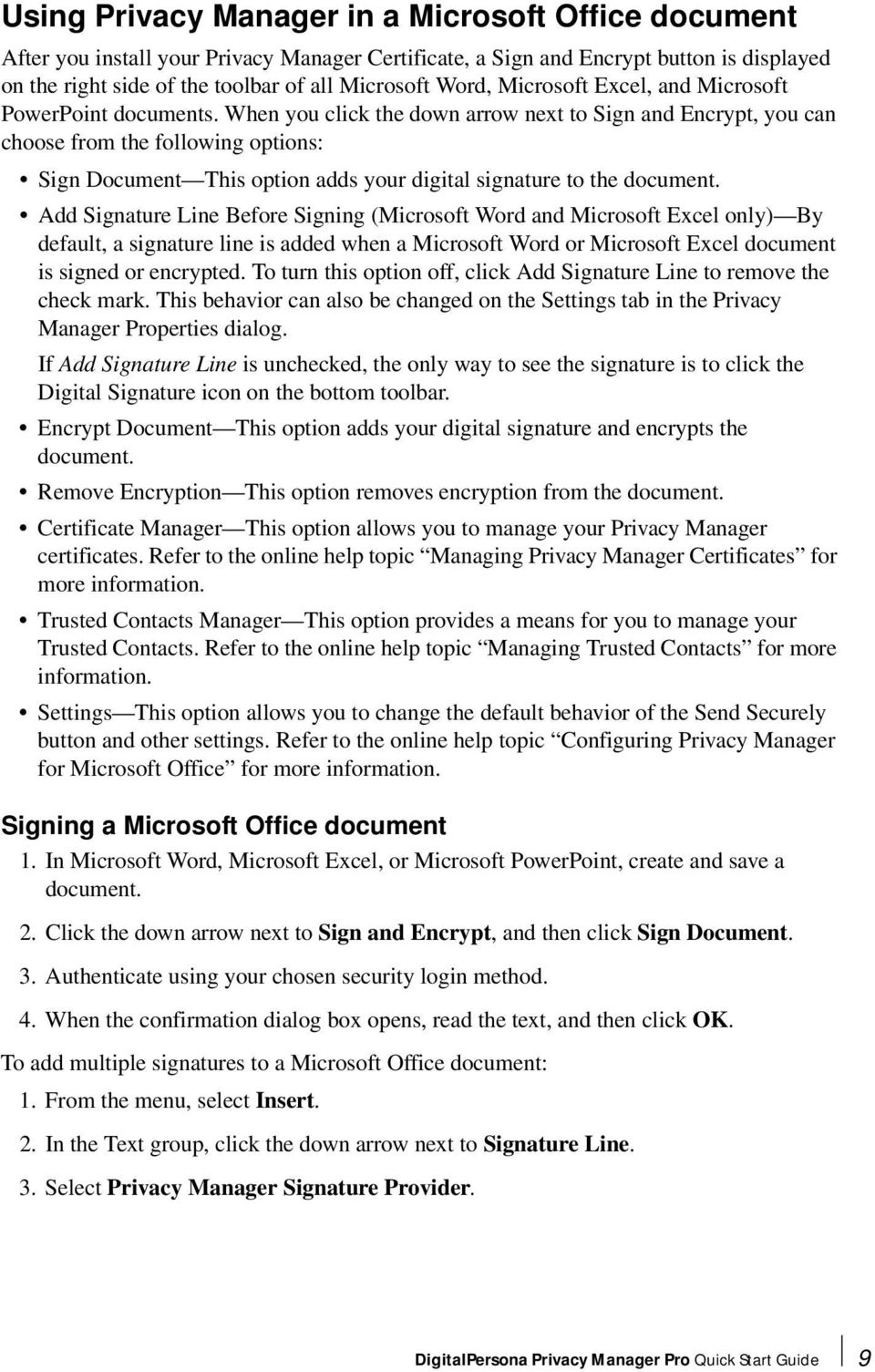 When you click the down arrow next to Sign and Encrypt, you can choose from the following options: Sign Document This option adds your digital signature to the document.