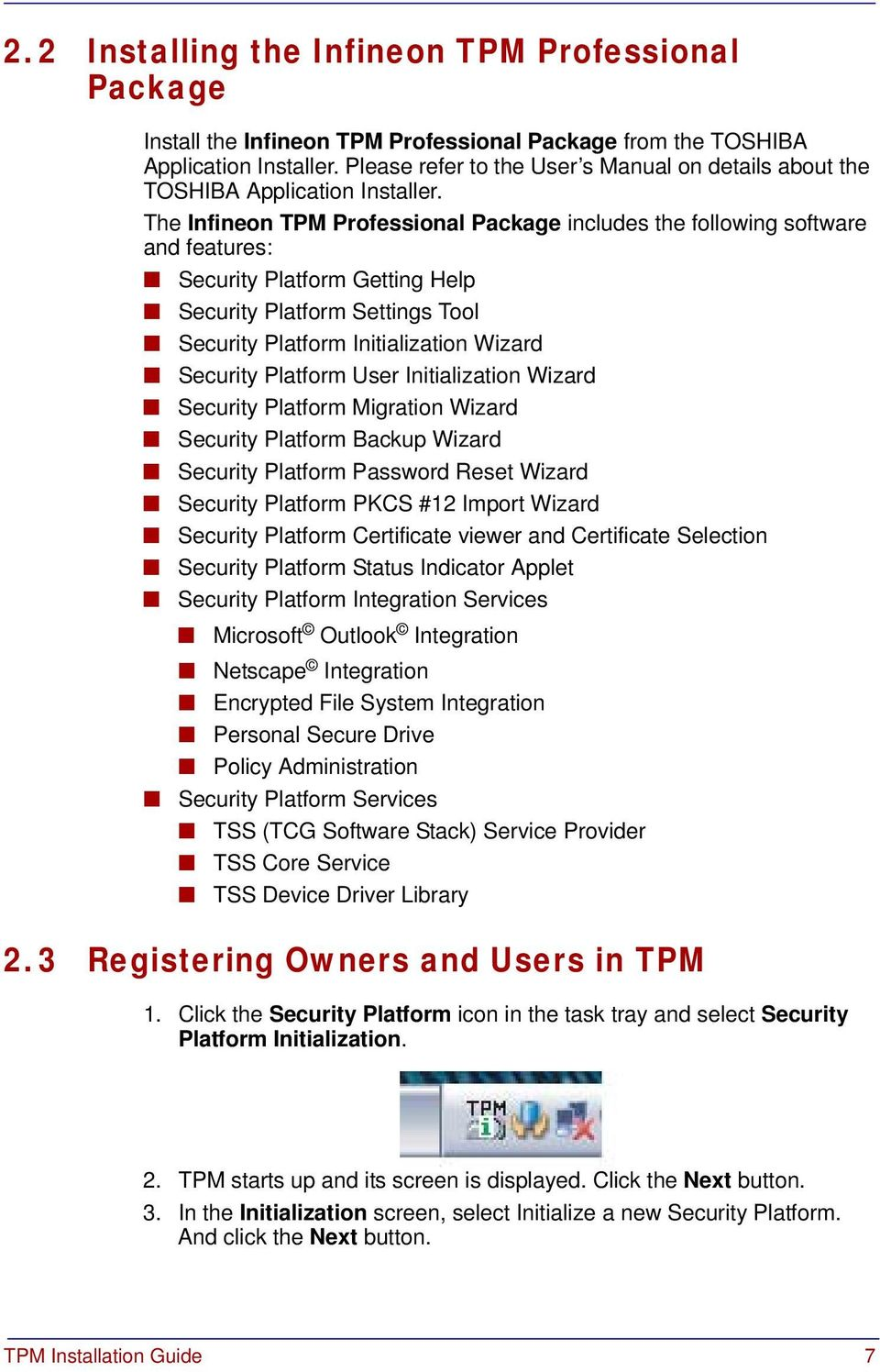 The Infineon TPM Professional Package includes the following software and features: Security Platform Getting Help Security Platform Settings Tool Security Platform Initialization Wizard Security
