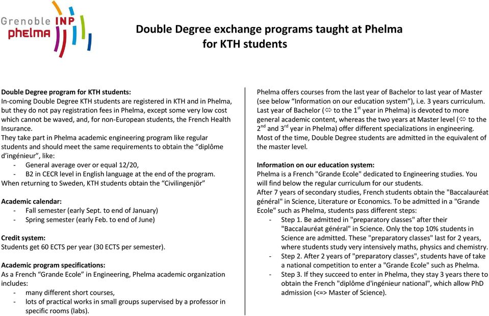 They take part in Phelma academic engineering program like regular students and should meet the same requirements to obtain the diplôme d ingénieur, like: - General average over or equal 12/20, - B2