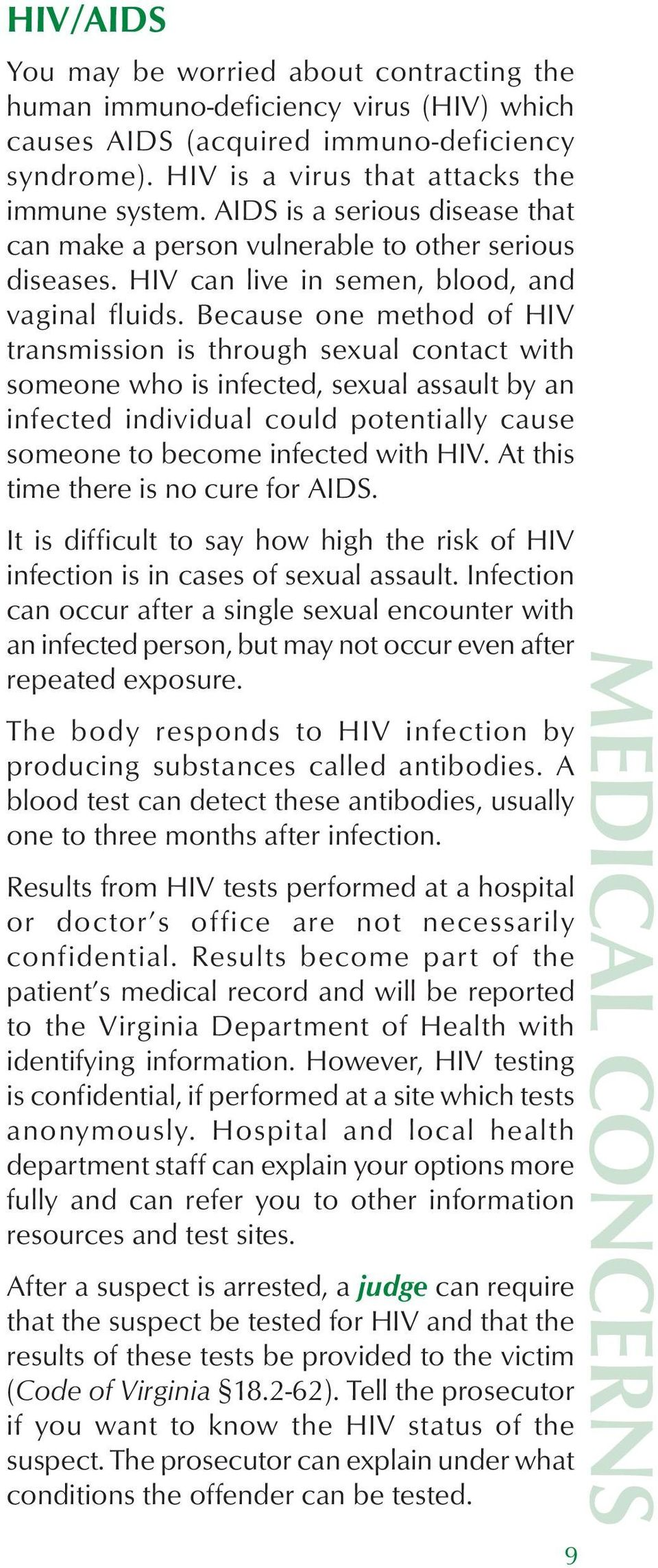 Because one method of HIV transmission is through sexual contact with someone who is infected, sexual assault by an infected individual could potentially cause someone to become infected with HIV.