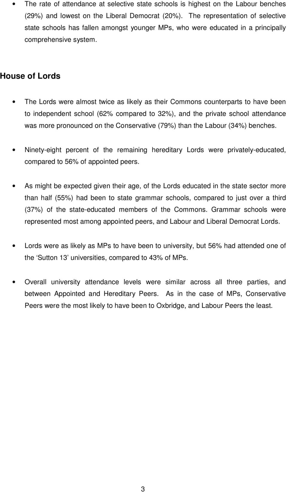 House of Lords The Lords were almost twice as likely as their Commons counterparts to have been to independent school (62% compared to 32%), and the private school attendance was more pronounced on