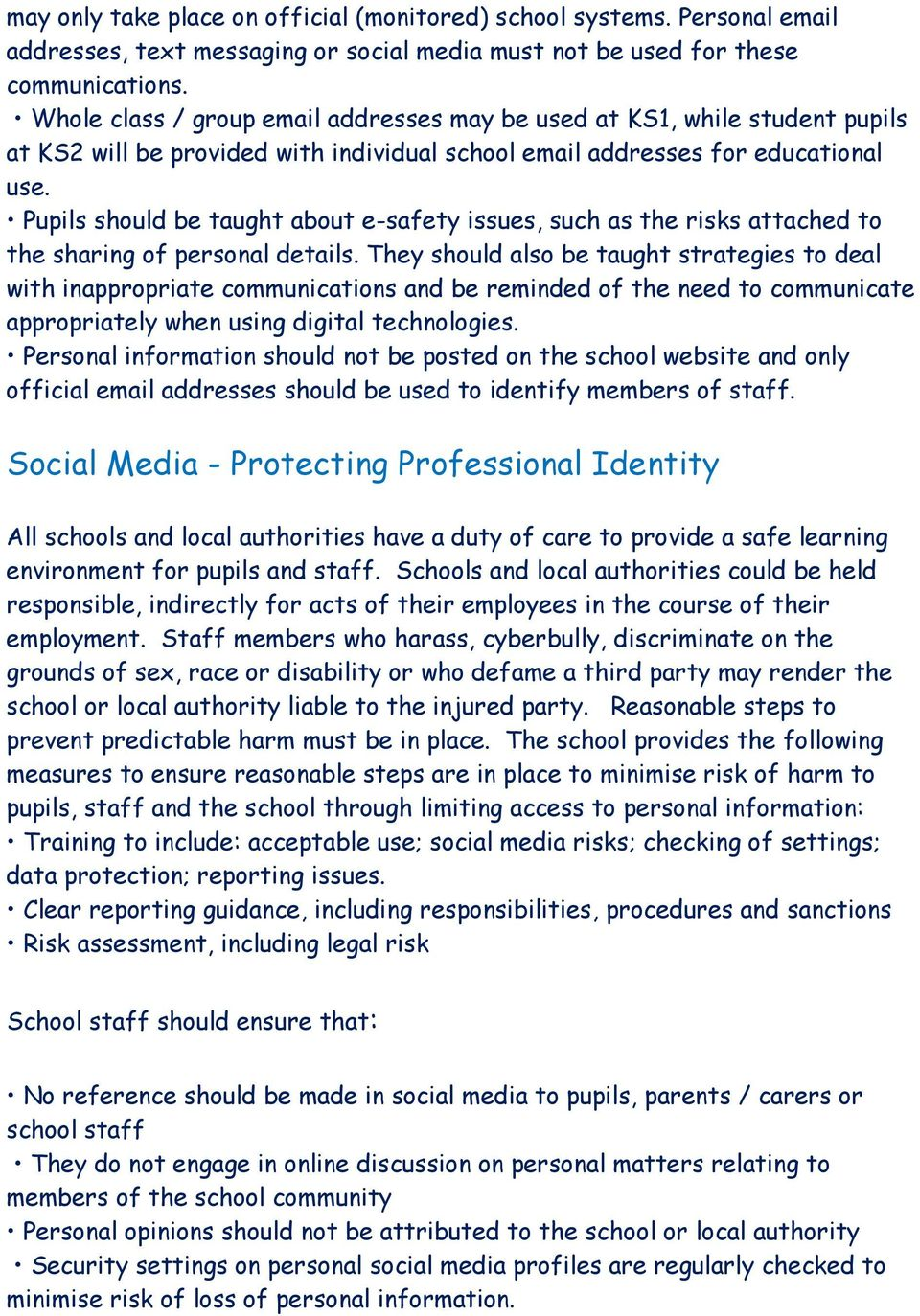 Pupils should be taught about e-safety issues, such as the risks attached to the sharing of personal details.