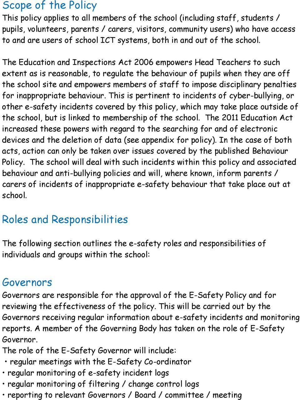 The Education and Inspections Act 2006 empowers Head Teachers to such extent as is reasonable, to regulate the behaviour of pupils when they are off the school site and empowers members of staff to