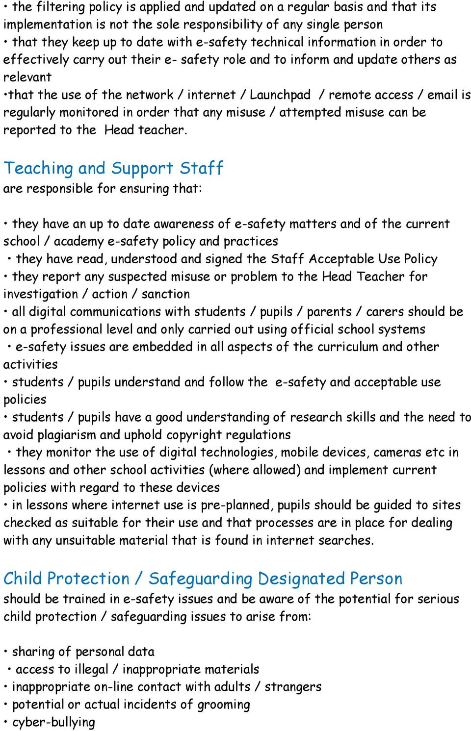 monitored in order that any misuse / attempted misuse can be reported to the Head teacher.