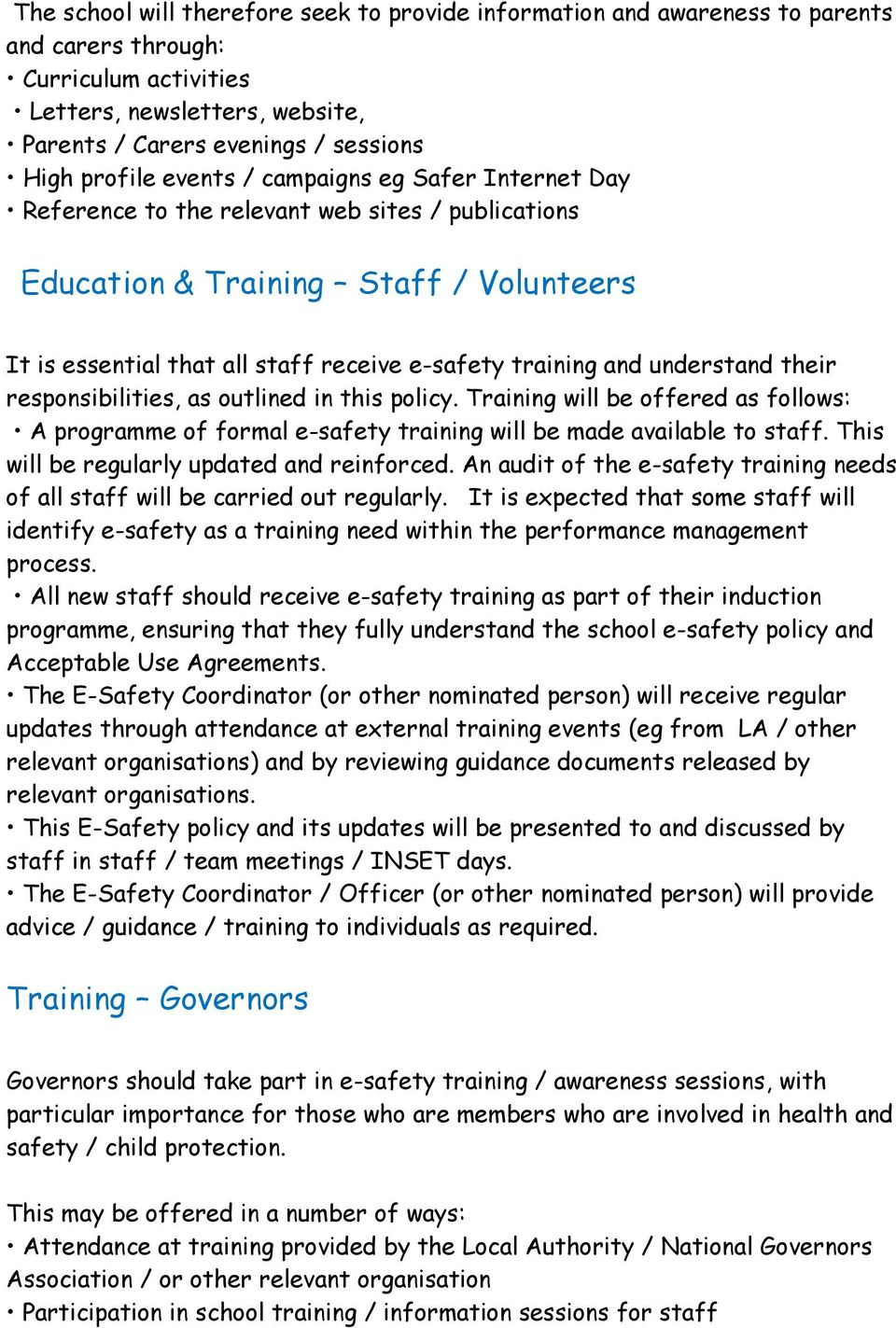 and understand their responsibilities, as outlined in this policy. Training will be offered as follows: A programme of formal e-safety training will be made available to staff.
