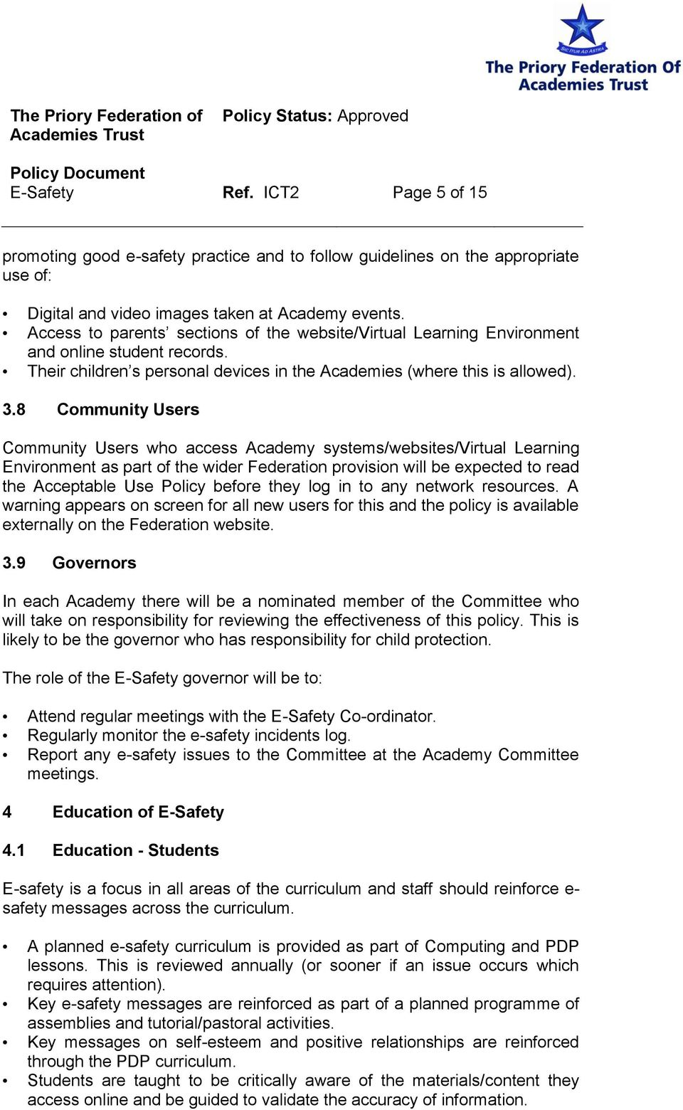 8 Community Users Community Users who access Academy systems/websites/virtual Learning Environment as part of the wider Federation provision will be expected to read the Acceptable Use Policy before