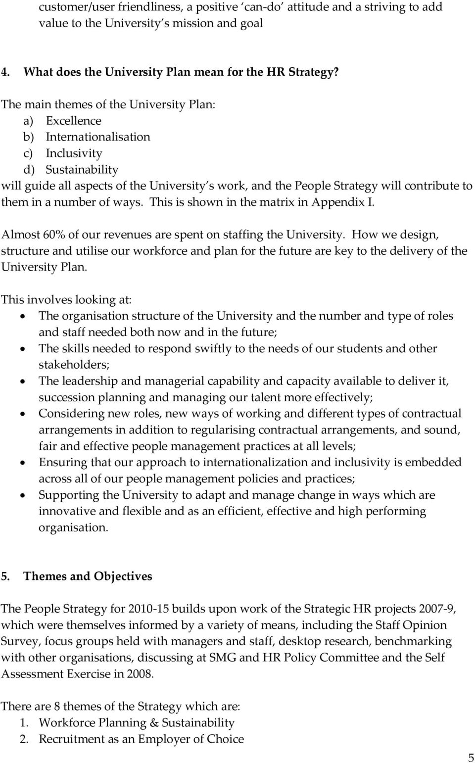 to them in a number of ways. This is shown in the matrix in Appendix I. Almost 60% of our revenues are spent on staffing the University.