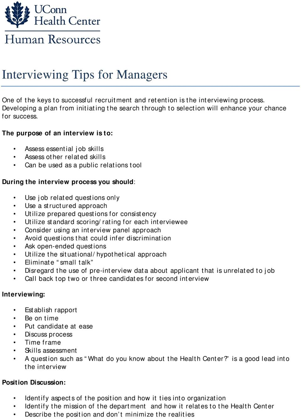 only Use a structured approach Utilize prepared questions for consistency Utilize standard scoring/rating for each interviewee Consider using an interview panel approach Avoid questions that could
