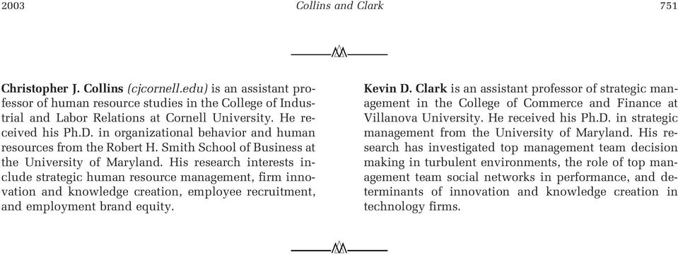 His research interests include strategic human resource management, firm innovation and knowledge creation, employee recruitment, and employment brand equity. Kevin D.