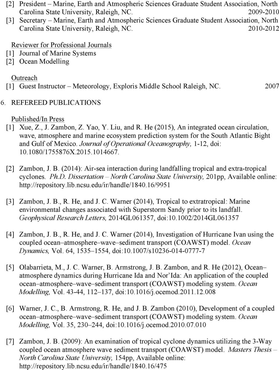 2010-2012 Reviewer for Professional Journals [1] Journal of Marine Systems [2] Ocean Modelling Outreach [1] Guest Instructor Meteorology, Exploris Middle School Raleigh, NC. 2007 6.