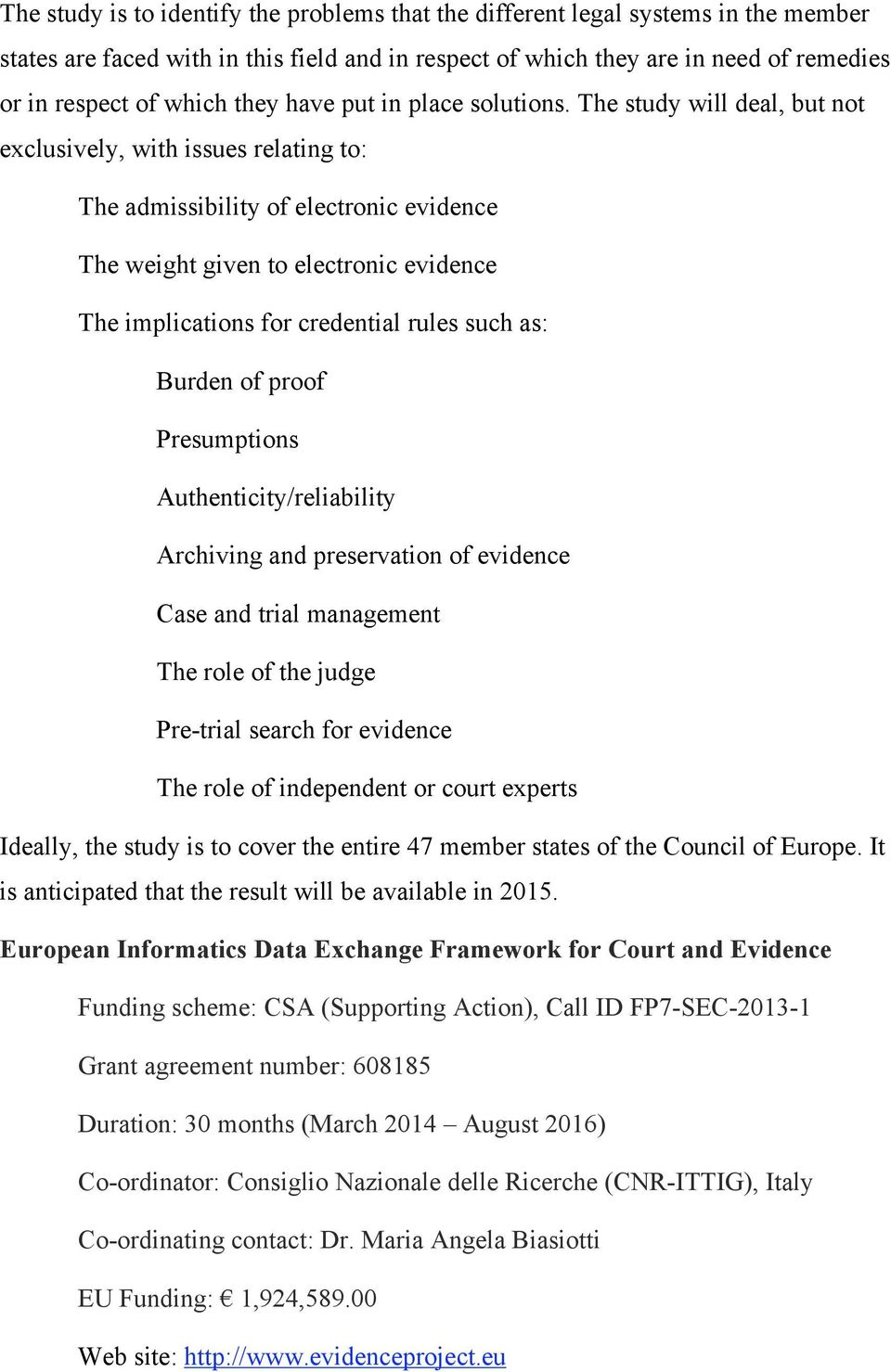 The study will deal, but not exclusively, with issues relating to: The admissibility of electronic evidence The weight given to electronic evidence The implications for credential rules such as: