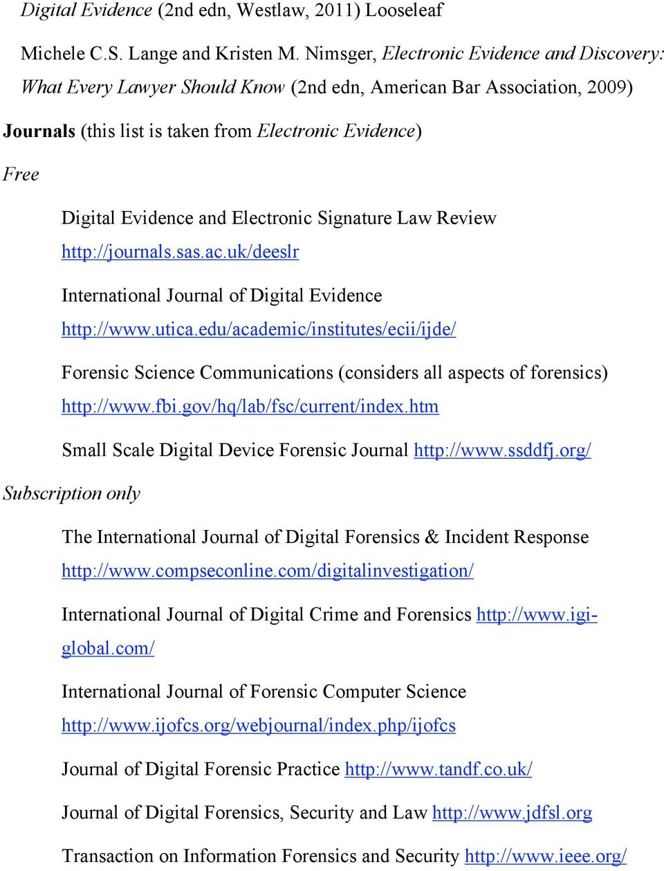 Electronic Signature Law Review http://journals.sas.ac.uk/deeslr International Journal of Digital Evidence http://www.utica.