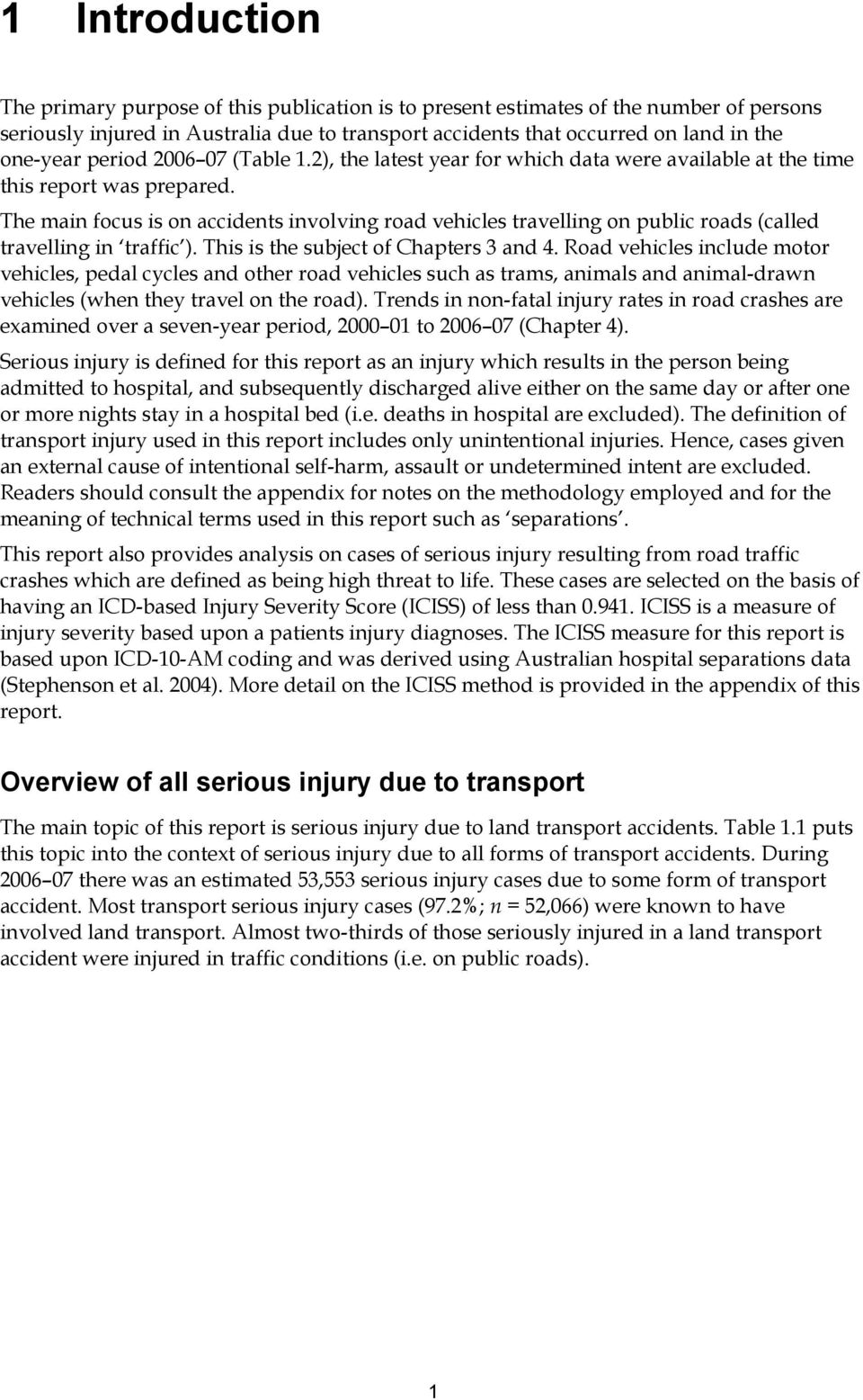 The main focus is on accidents involving road vehicles travelling on public roads (called travelling in traffic ). This is the subject of Chapters 3 and 4.