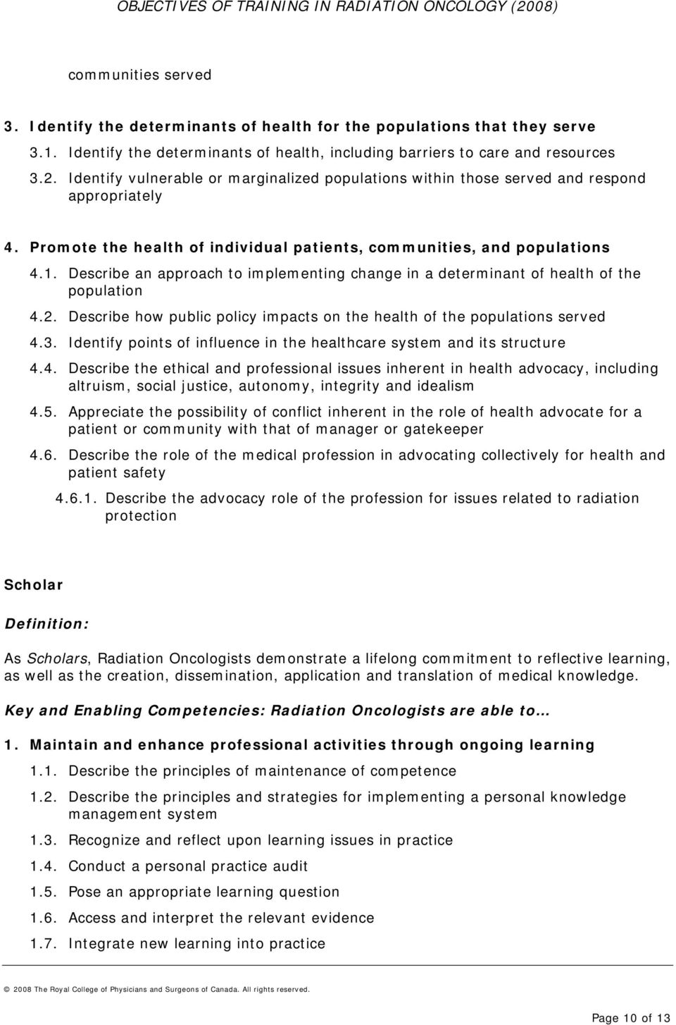 Describe an approach to implementing change in a determinant of health of the population 4.2. Describe how public policy impacts on the health of the populations served 4.3.