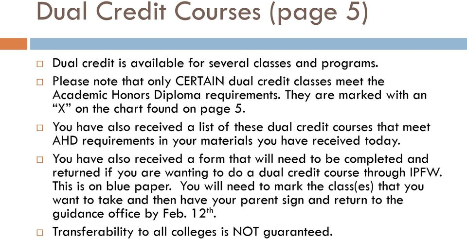 You have also received a list of these dual credit courses that meet AHD requirements in your materials you have received today.