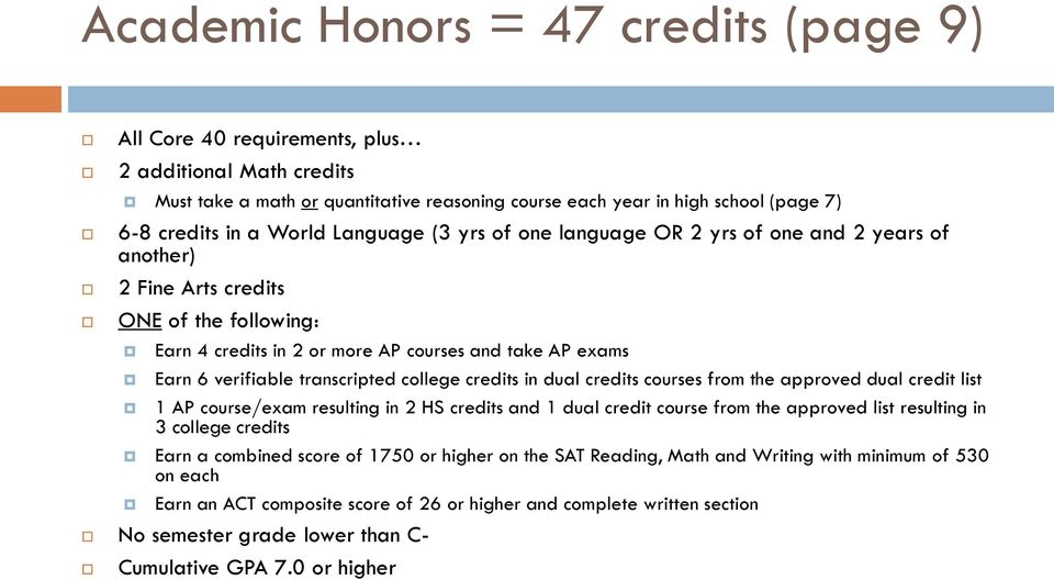 transcripted college credits in dual credits courses from the approved dual credit list 1 AP course/exam resulting in 2 HS credits and 1 dual credit course from the approved list resulting in 3