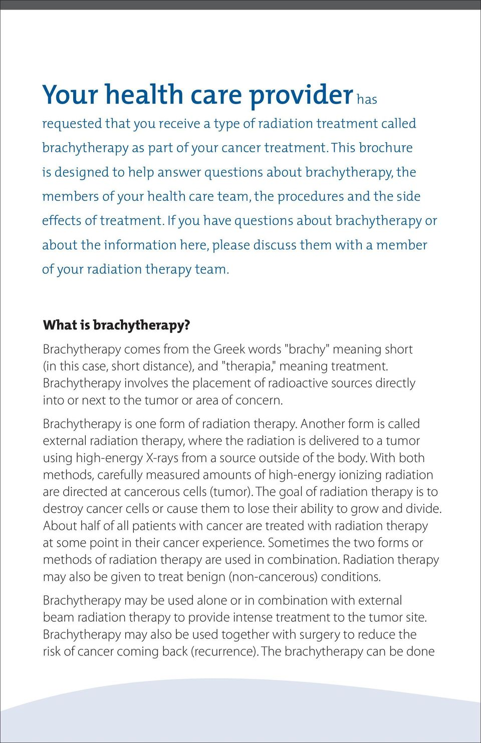 If you have questions about brachytherapy or about the information here, please discuss them with a member of your radiation therapy team. What is brachytherapy?