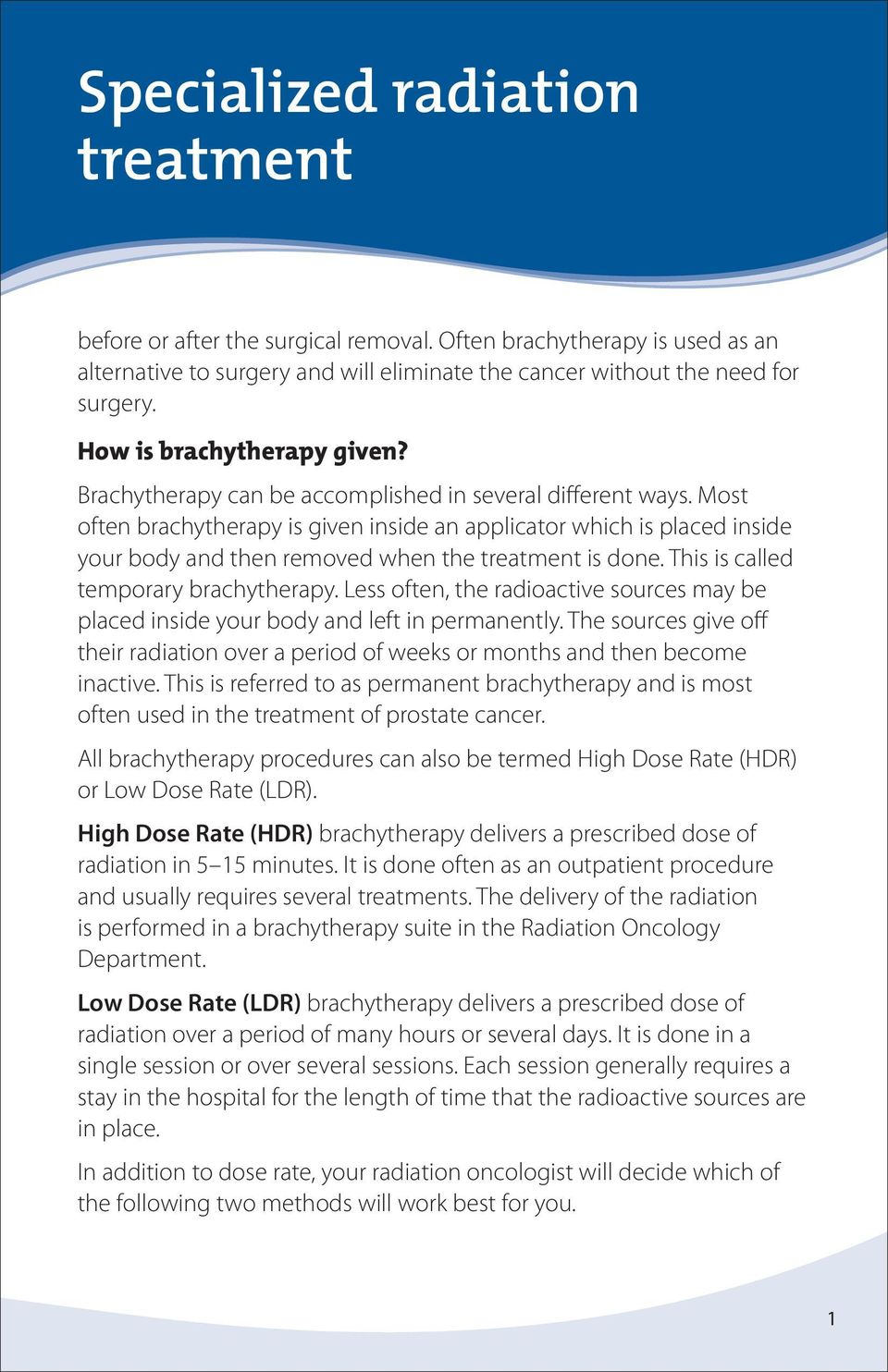 Most often brachytherapy is given inside an applicator which is placed inside your body and then removed when the treatment is done. This is called temporary brachytherapy.