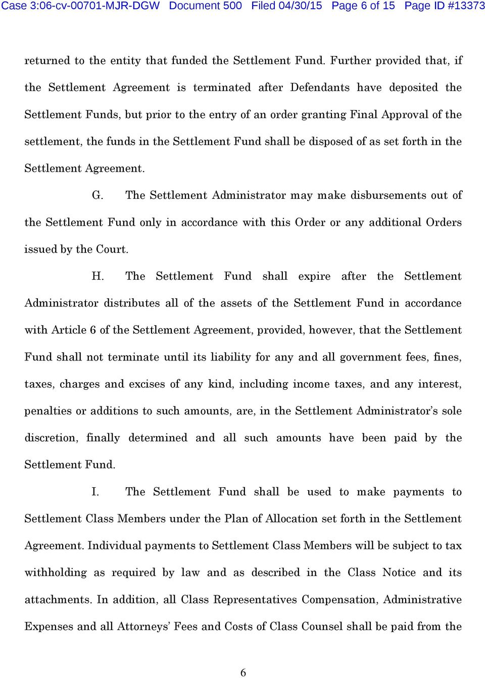 the funds in the Settlement Fund shall be disposed of as set forth in the Settlement Agreement. G.
