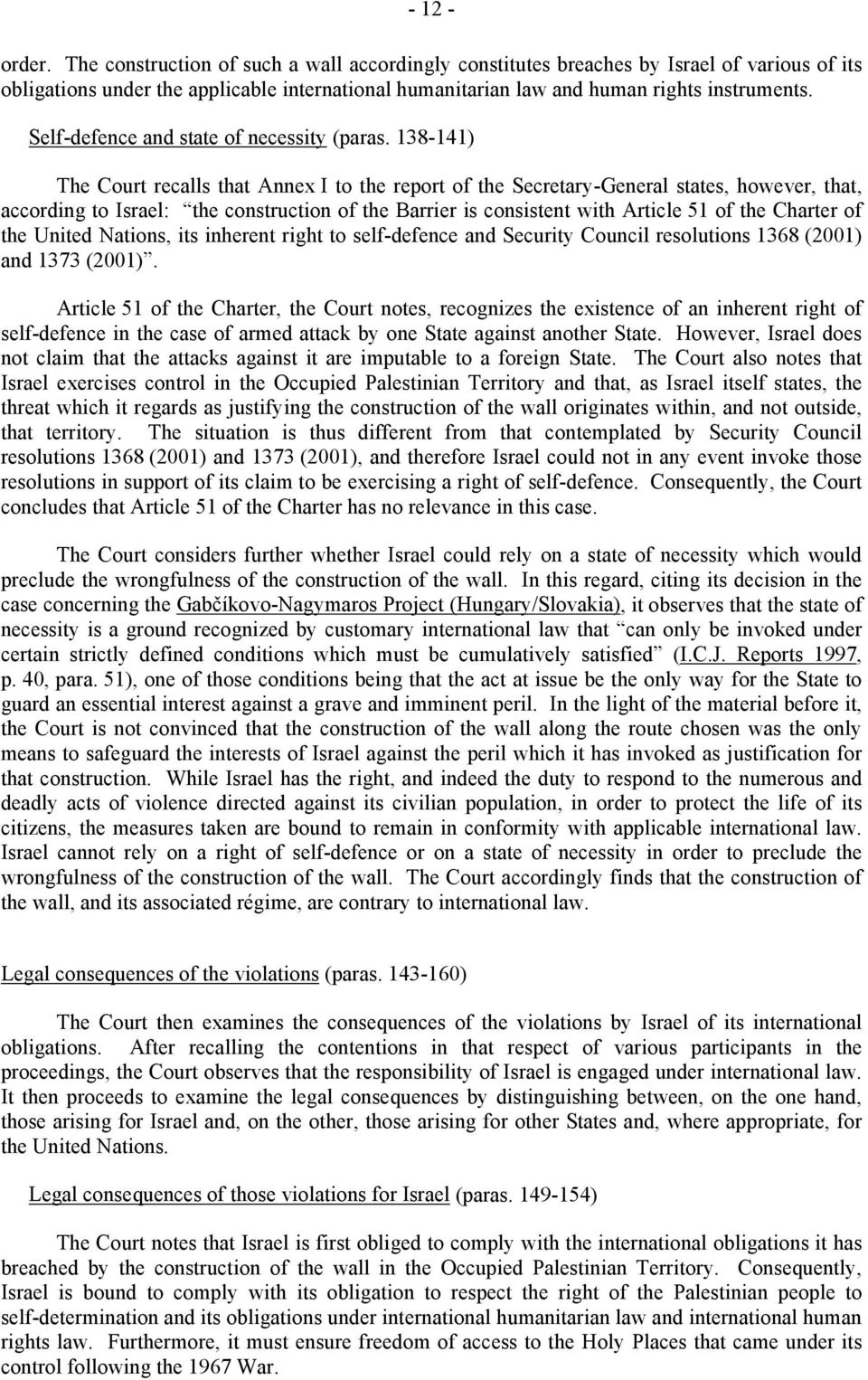 138-141) The Court recalls that Annex I to the report of the Secretary-General states, however, that, according to Israel: the construction of the Barrier is consistent with Article 51 of the Charter