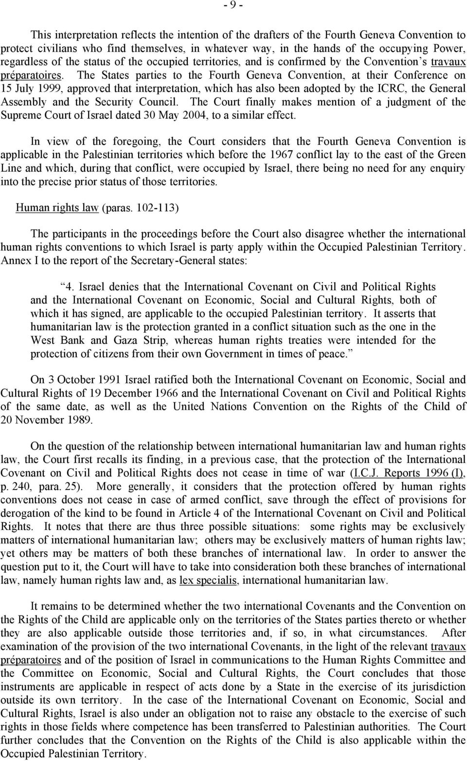 The States parties to the Fourth Geneva Convention, at their Conference on 15 July 1999, approved that interpretation, which has also been adopted by the ICRC, the General Assembly and the Security