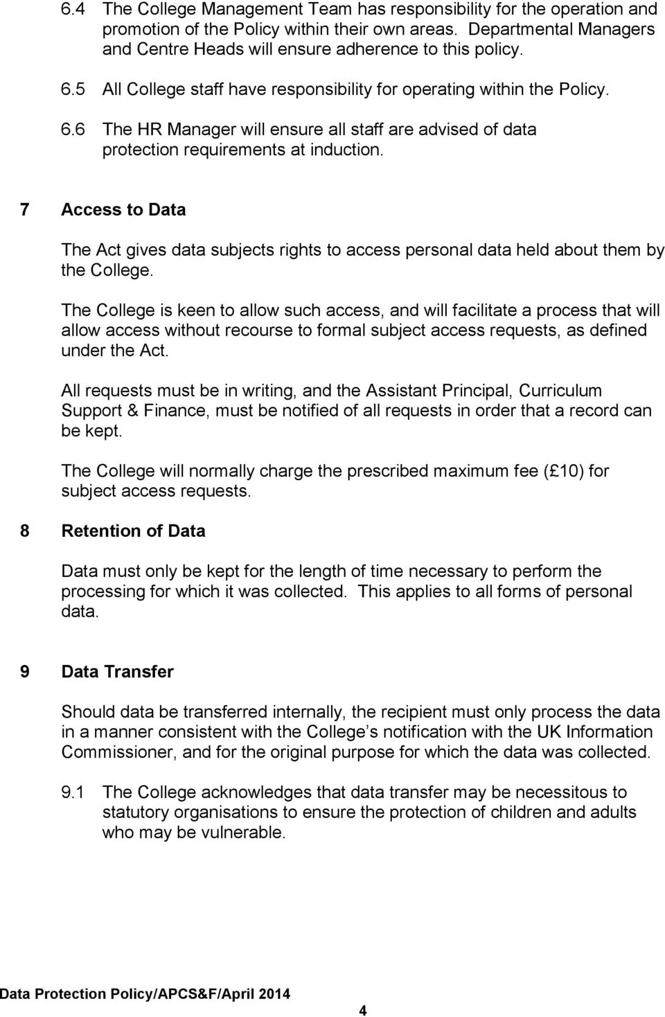 7 Access to Data The Act gives data subjects rights to access personal data held about them by the College.
