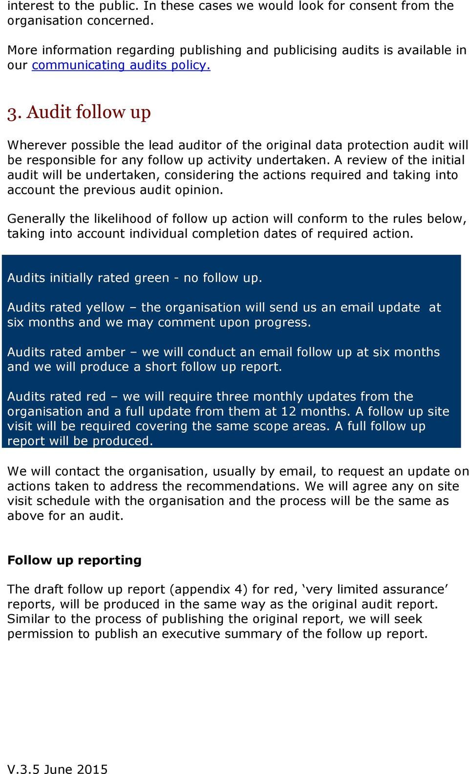 Audit follow up Wherever possible the lead auditor of the original data protection audit will be responsible for any follow up activity undertaken.