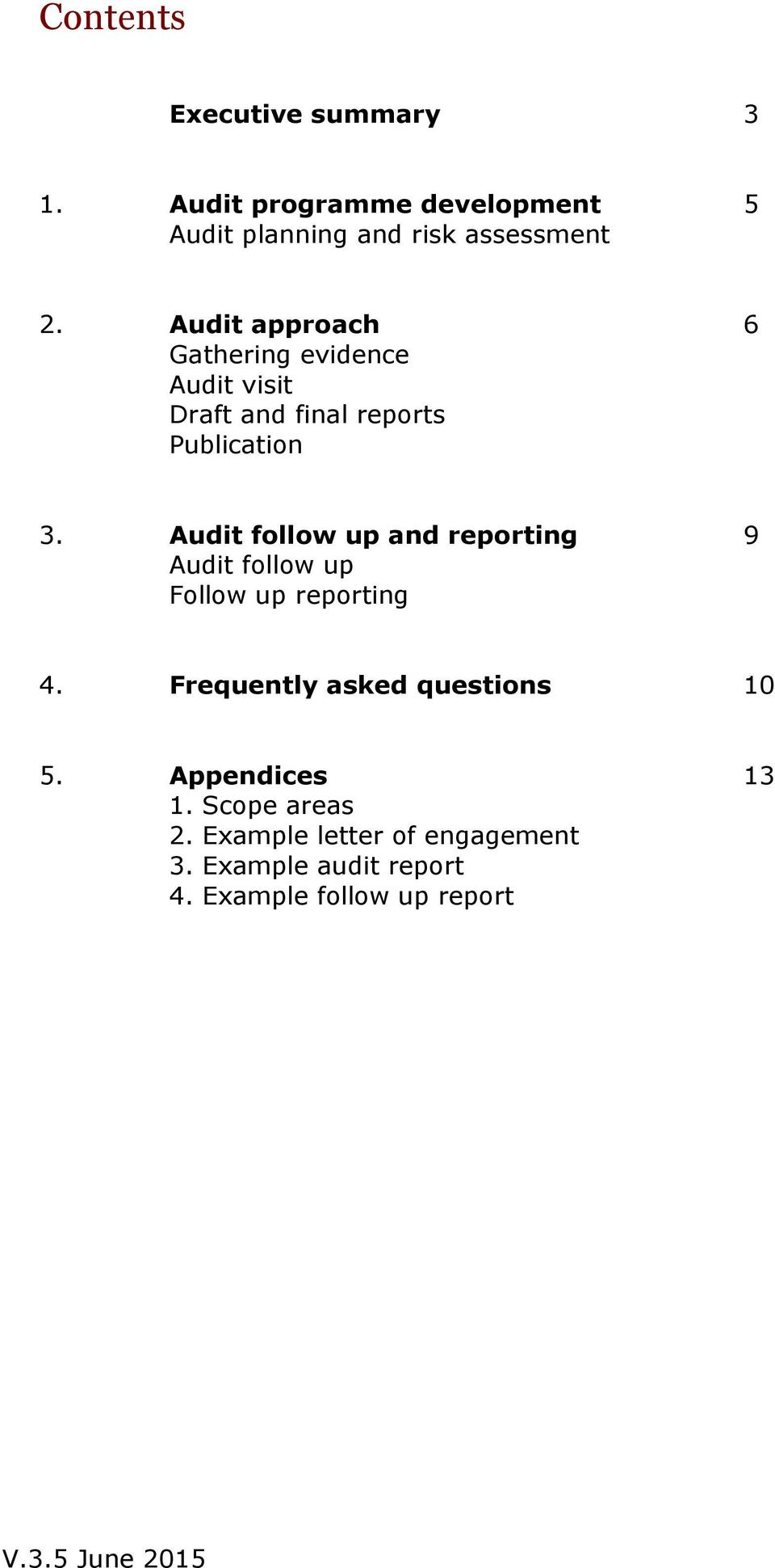 Audit follow up and reporting 9 Audit follow up Follow up reporting 4. Frequently asked questions 10 5.