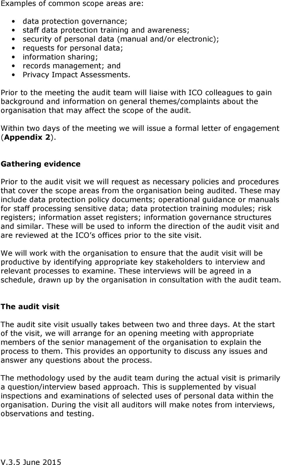 Prior to the meeting the audit team will liaise with ICO colleagues to gain background and information on general themes/complaints about the organisation that may affect the scope of the audit.