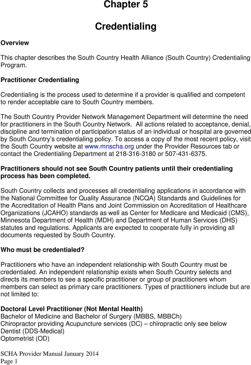 The South Country Provider Network Management Department will determine the need for practitioners in the South Country Network.