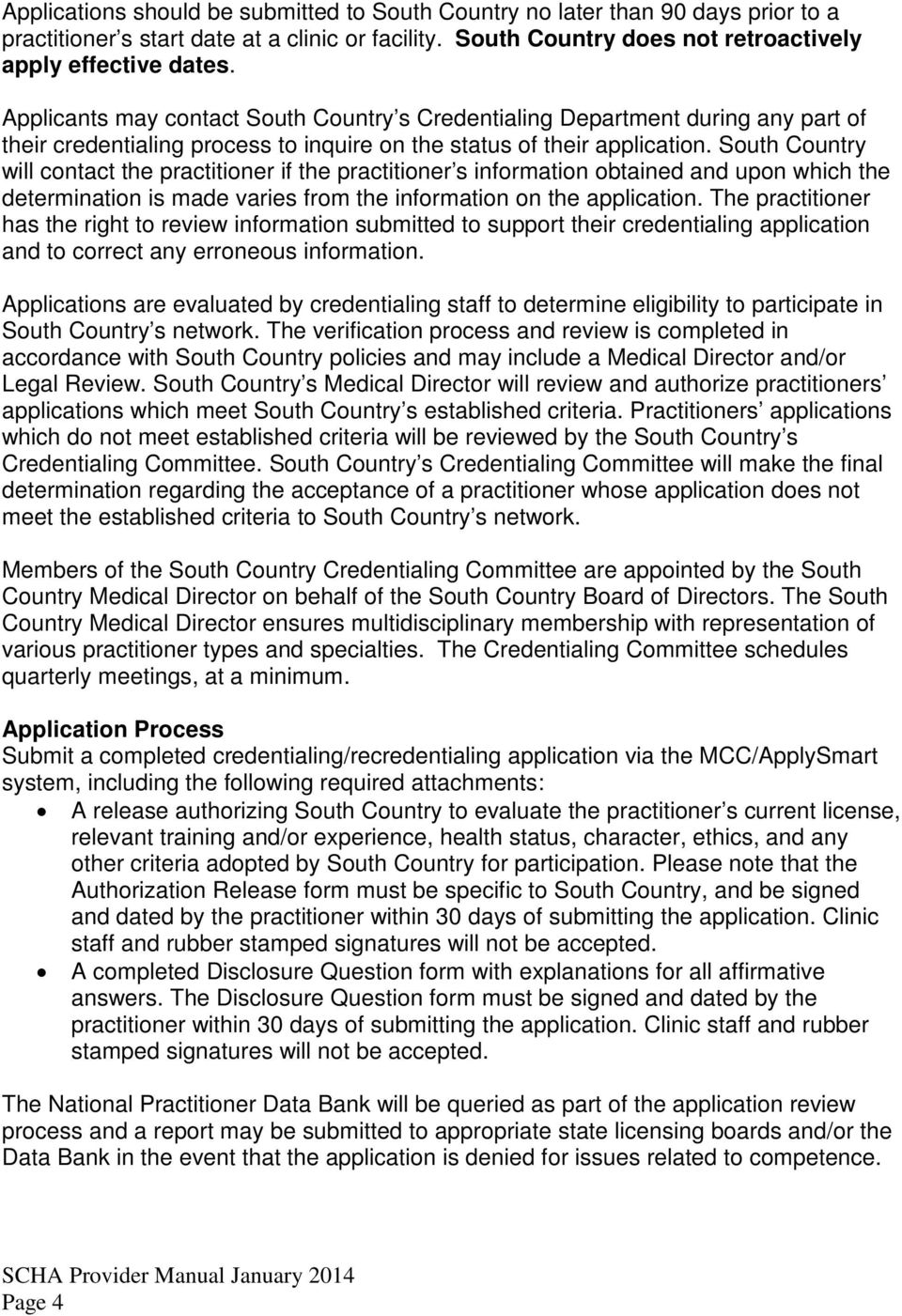 South Country will contact the practitioner if the practitioner s information obtained and upon which the determination is made varies from the information on the application.