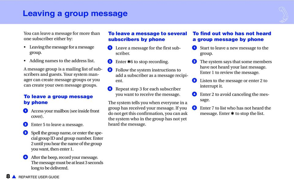 To leave a group message by phone a Access your mailbox (see inside front cover). b Enter 5 to leave a message. c Spell the group name, or enter the special group ID and group number.