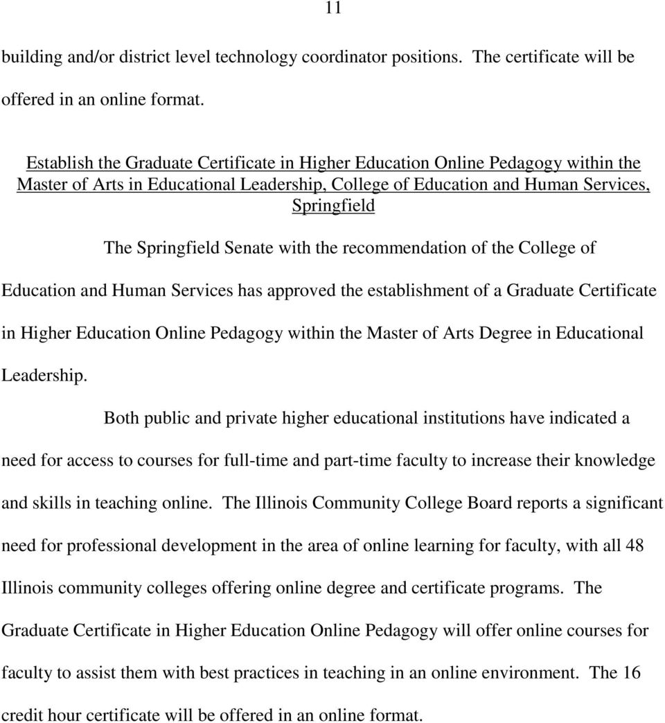 Senate with the recommendation of the College of Education and Human Services has approved the establishment of a Graduate Certificate in Higher Education Online Pedagogy within the Master of Arts