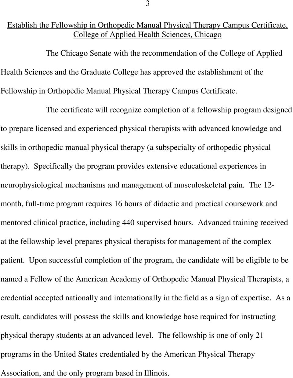 The certificate will recognize completion of a fellowship program designed to prepare licensed and experienced physical therapists with advanced knowledge and skills in orthopedic manual physical