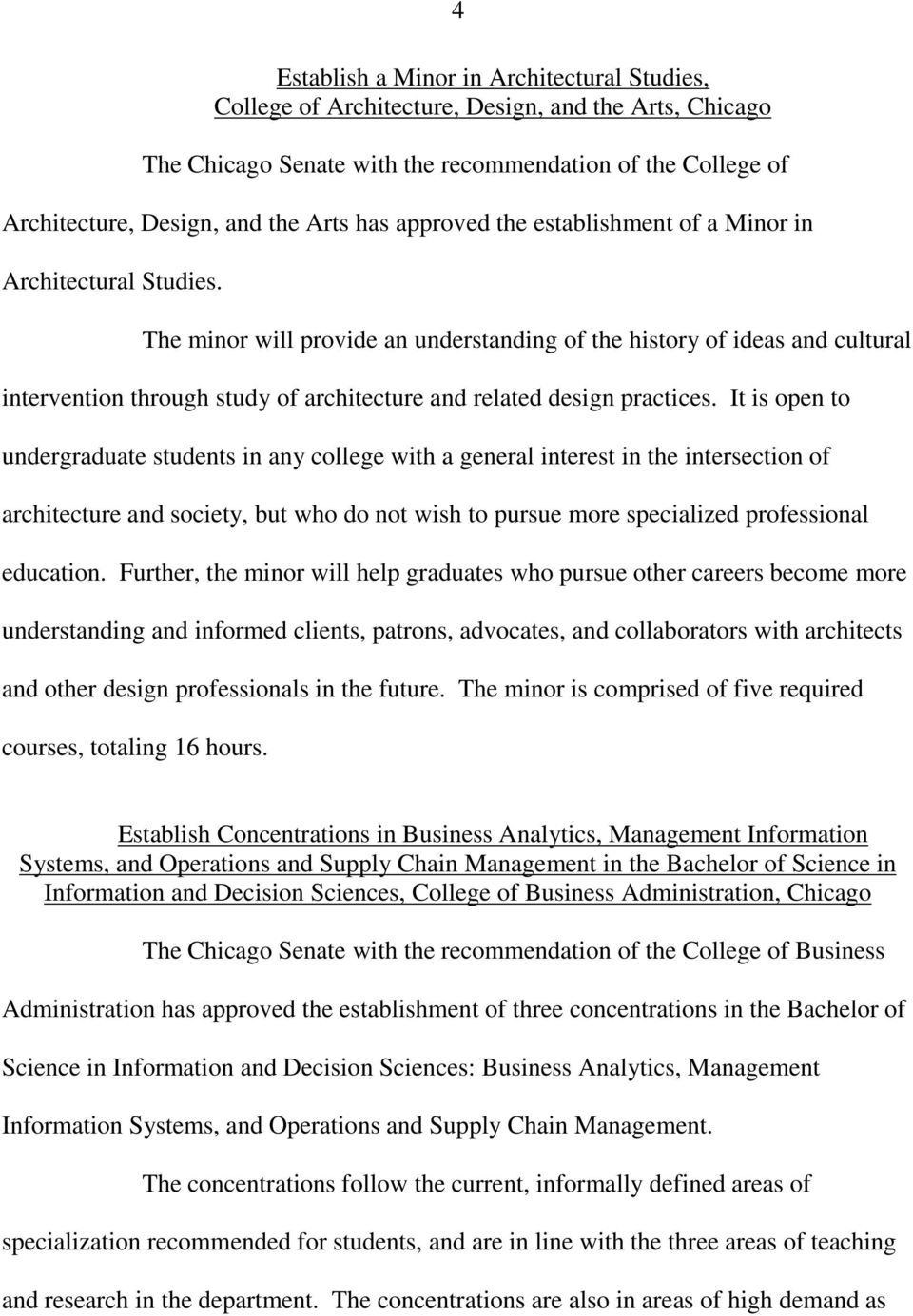 The minor will provide an understanding of the history of ideas and cultural intervention through study of architecture and related design practices.