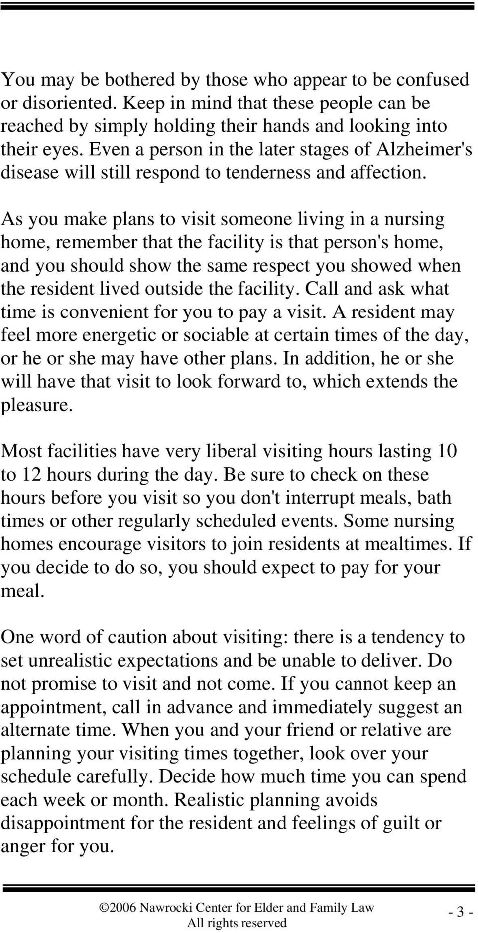 As you make plans to visit someone living in a nursing home, remember that the facility is that person's home, and you should show the same respect you showed when the resident lived outside the