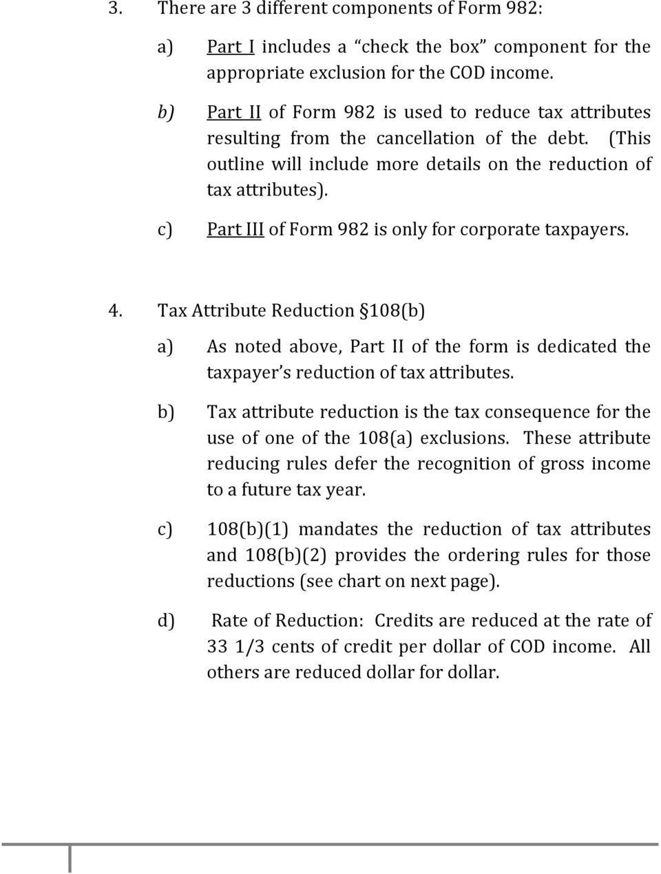 c) Part III of Form 982 is only for corporate taxpayers. 4. Tax Attribute Reduction 108(b) a) As noted above, Part II of the form is dedicated the taxpayer s reduction of tax attributes.