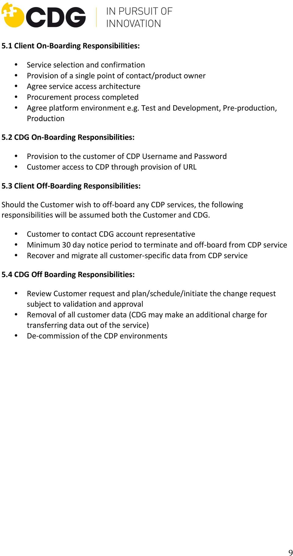 2 CDG On- Boarding Responsibilities: Provision to the customer of CDP Username and Password Customer access to CDP through provision of URL 5.