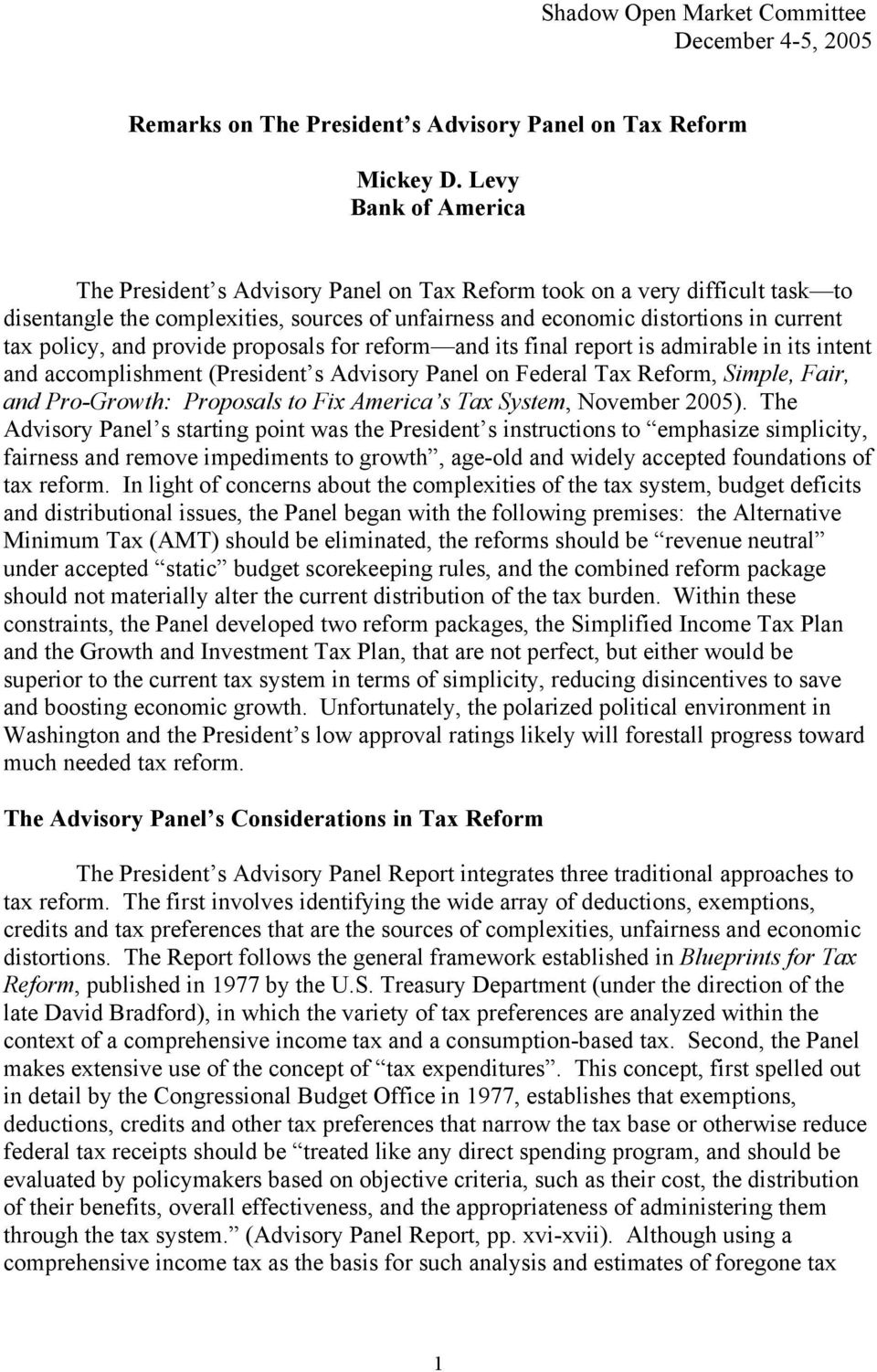 and provide proposals for reform and its final report is admirable in its intent and accomplishment (President s Advisory Panel on Federal Tax Reform, Simple, Fair, and Pro-Growth: Proposals to Fix