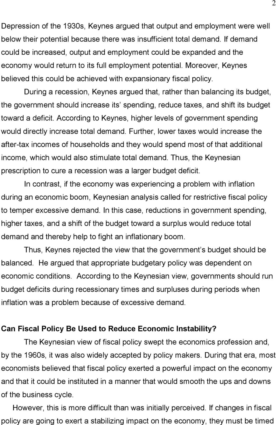 Moreover, Keynes believed this could be achieved with expansionary fiscal policy.