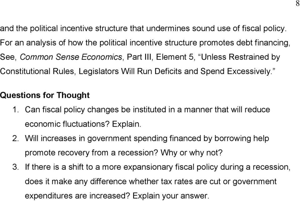 Will Run Deficits and Spend Excessively. Questions for Thought 1. Can fiscal policy changes be instituted in a manner that will reduce economic fluctuations? Explain. 2.