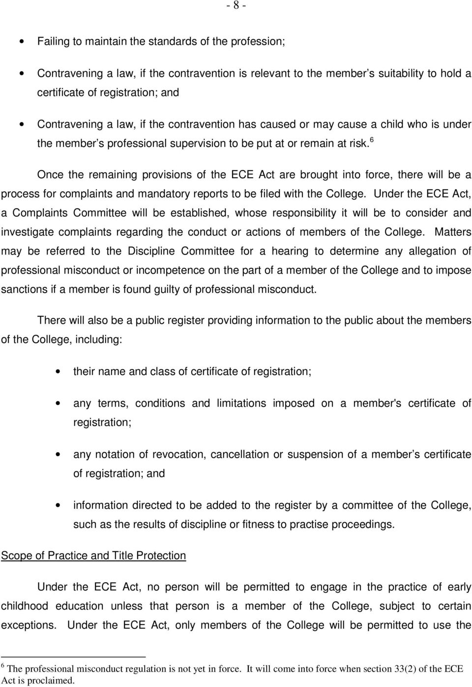 6 Once the remaining provisions of the ECE Act are brought into force, there will be a process for complaints and mandatory reports to be filed with the College.