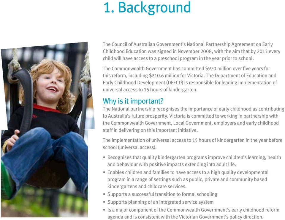 The Department of Education and Early Childhood Development (DEECD) is responsible for leading implementation of universal access to 15 hours of kindergarten. Why is it important?