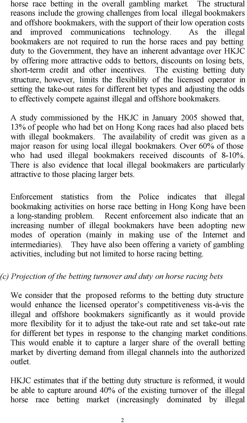 As the illegal bookmakers are not required to run the horse races and pay betting duty to the Government, they have an inherent advantage over HKJC by offering more attractive odds to bettors,