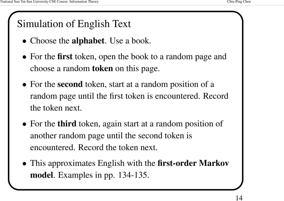 For the second token, start at a random position of a random page until the first token is encountered. Record the token next.