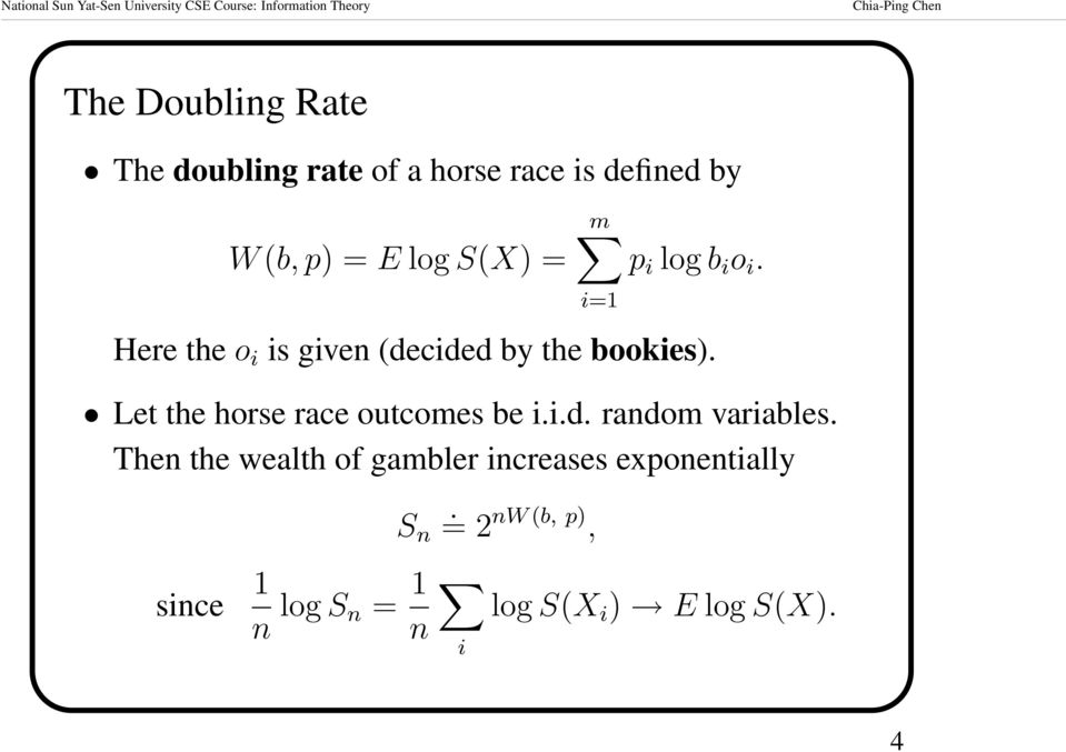 Let the horse race outcomes be i.i.d. random variables.
