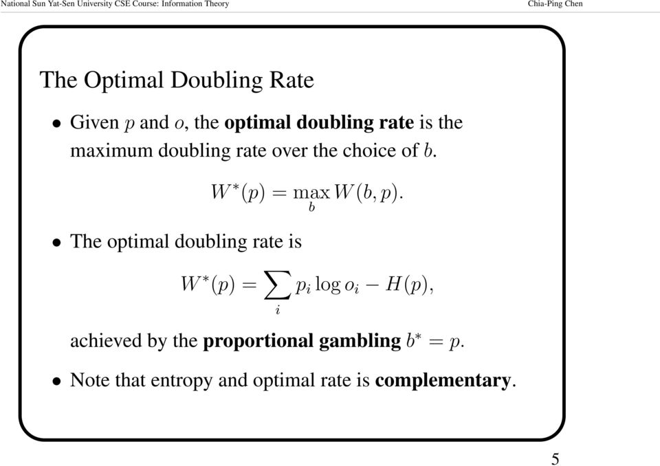 The optimal doubling rate is W (p) = i p i log o i H(p), achieved by the
