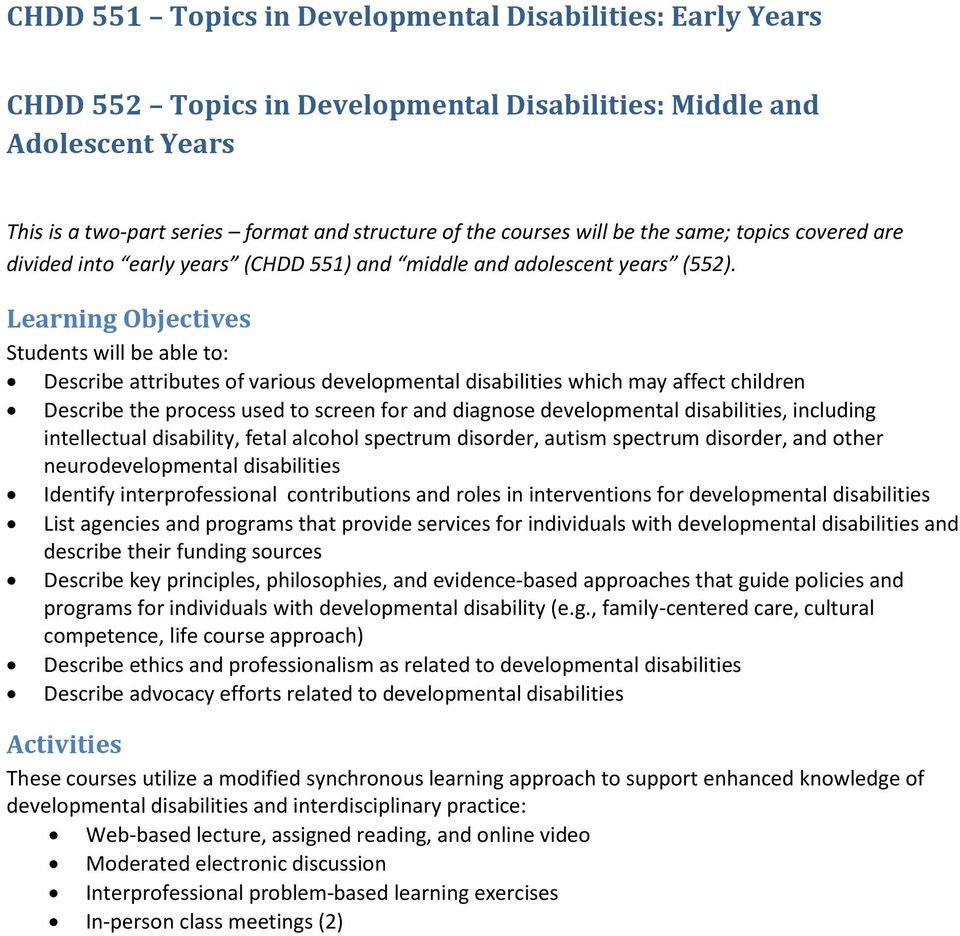Learning Objectives Students will be able to: Describe attributes of various developmental disabilities which may affect children Describe the process used to screen for and diagnose developmental