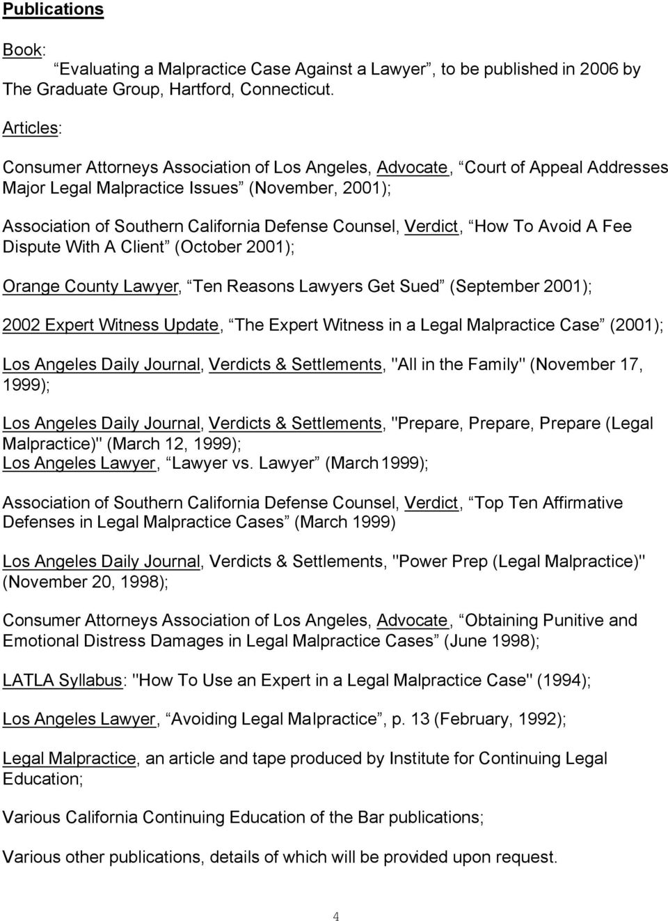 Verdict, How To Avoid A Fee Dispute With A Client (October 2001); Orange County Lawyer, Ten Reasons Lawyers Get Sued (September 2001); 2002 Expert Witness Update, The Expert Witness in a Legal