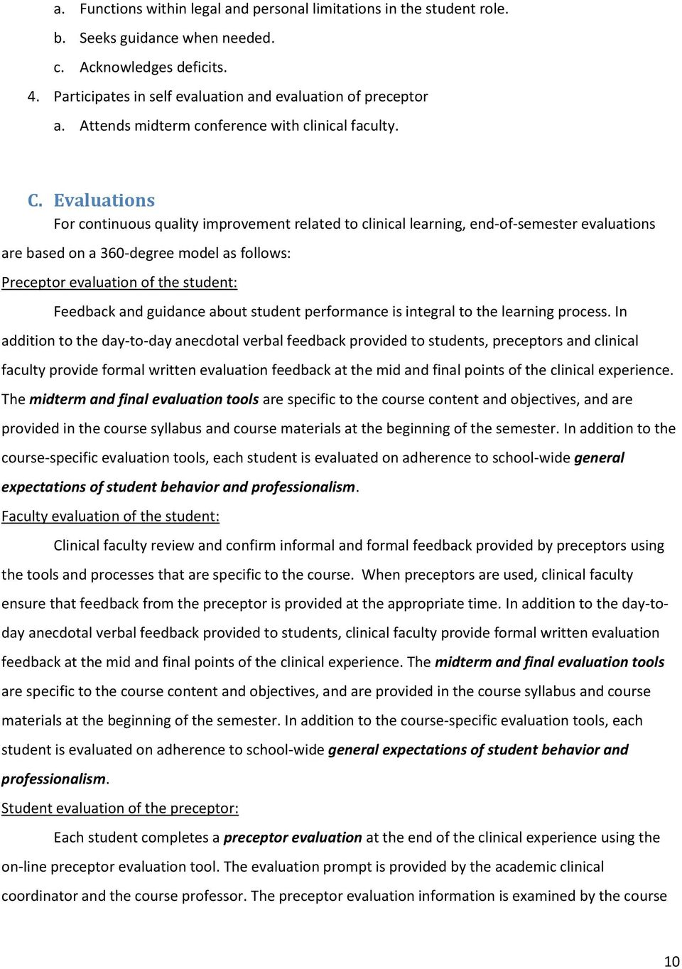 Evaluations For continuous quality improvement related to clinical learning, end-of-semester evaluations are based on a 360-degree model as follows: Preceptor evaluation of the student: Feedback and